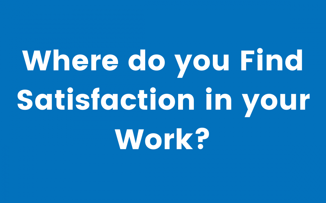 Where do you find your satisfaction?